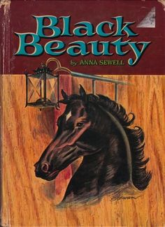 Black Beauty by Anna Sewell - I had to look quite a while to find this one in the vintage edition I first owned and loved.