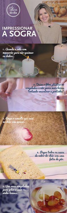 DICAS PARA RECEBER E IMPRESSIONAR SUA SOGRA: Aprenda a acender a vela com macarrão para não queimar os dedos; Não perder mais horas tentando encontrar a pontinha do filme plástico; Pegar cacos de vidro do chão com pão; Servir vinho branco gelado com uvas congeladas.