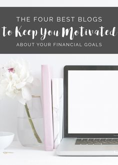 The 4 Best Blogs to Keep You Motivated About Your Financial Goals