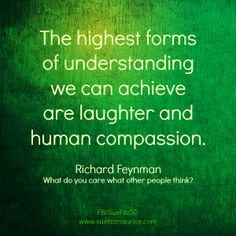 Poster: The highest forms of understanding we can achieve are laughter and human compassion Math Quotes, Words Quotes, Sayings, Richard Feynman Quotes, Inspirational Quotes For Kids, Encouragement Quotes, Inner Peace, Thought Provoking, Beautiful Words