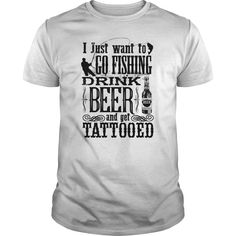 I Just want to go Fishing drink Beer and get Tattooed Check more at http://beertshirtsonline.com/2017/01/01/i-just-want-to-go-fishing-drink-beer-and-get-tattooed/