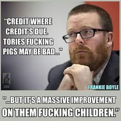 He's got a point! Frankie Boyle, Question Everything, Mainstream Media, Greed, Comedians, Revolution, Knowledge, Lol, Humor