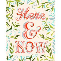 Here and Now- 8x10 print - vertical ($18) ❤ liked on Polyvore featuring home, home decor, wall art, text, words, word wall art, quote wall art, typography wall art and vertical wall art