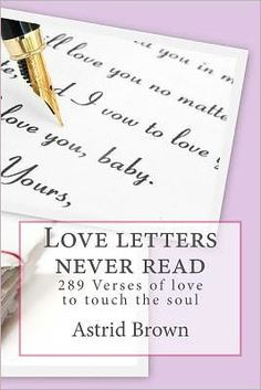 Love Letters Never Read: Verses of Love to Touch the Soul