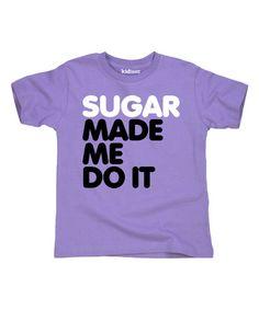 Look at this #zulilyfind! Lavender 'Sugar Made Me Do It' Tee - Toddler & Girls #zulilyfinds