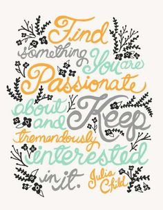 Find something you are passionate about and keep tremendously interested in it  #Inspirational #FollowDreams #Passionate #Passions #picturequotes  View more #quotes on http://quotes-lover.com