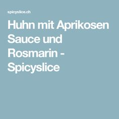 Huhn mit Aprikosen Sauce und Rosmarin - Spicyslice