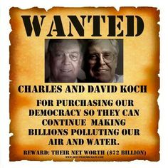 SHOULD BE ADDED:  KOCHS WANTED FOR TRYING TO OVERTHROW THE GOVERNMENT:  WANTED DEAD OR ALIVE...  I'LL STOP THERE