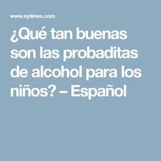 ¿Qué tan buenas son las probaditas de alcohol para los niños? – Español