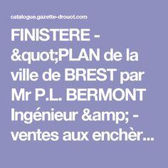 """FINISTERE - """"PLAN de la ville de BREST par Mr P.L. BERMONT Ingénieur & - ventes aux enchères Drouot"""