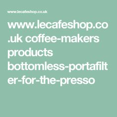 www.lecafeshop.co.uk coffee-makers products bottomless-portafilter-for-the-presso