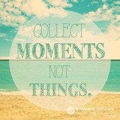 Collect moments, not things. #quote #inspiration #annmariegianni