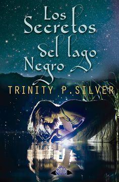 """Trinity P. Silver: PORTADA Y SINOPSIS DE """"LOS SECRETOS DEL LAGO NEGRO..."""