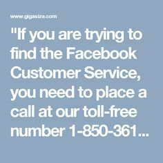 """If you are trying to find the Facebook Customer Service, you need to place a call at our toll-free number 1-850-361-8504 and get the following services:- • Instructional services are only for you. • Get assistance on call at anytime. • Immediate response even on public holidays. http://www.monktech.net/facebook-customer-care-service-hacked-account.html """