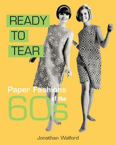 Ready to Tear: Paper Fashions of the 60s - by Jonathan Walford