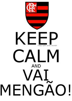 Keep calm and vai Mengão!