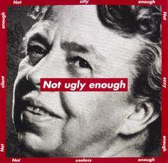 Barbara Kruger - 'Full of echoes'. Barbara Kruger, Untitled (Not Ugly Enough), 1997 Barbara Kruger Art, Gcse Art Sketchbook, Art Articles, A Level Art, Feminist Art, Typography Poster, Typography Design, Jasper Johns, Conceptual Art