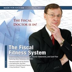The Fiscal Fitness System: Understanding Balance Sheets, Income Statements, and Cash Flow, by Gary Patterson