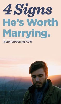 "The desire to be married and the desire to be single are both valid journeys. We shouldn't assume getting married is the right path for everyone. But if you do find yourself in the ""wanting to be married' category, check out these 4 signs he's worth marrying."