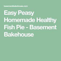 Easy Peasy Homemade Healthy Fish Pie - Basement Bakehouse