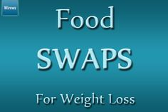 Food Swaps For Weight Loss. http://wirews.com/5-simple-food-swaps-for-weight-loss/