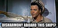 """Mister Roberts, a classic WWII comedy with Henry Fonda & Jack Lemmon.  Everyone tried to tell Mister Roberts """"you can't write stuff like 'disharmony aboard this ship'"""""""