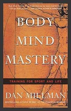 Body Mind Mastery: Training for Sport and Life: Creating Success in Sport and Life (Millman, Dan) Cool Books, Used Books, My Books, Dan Millman, World Library, College School Supplies, Inspirational Books, Reading Lists, Bestselling Author