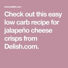 Check out this easy low carb recipe for jalapeño cheese crisps from Delish.com.