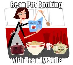 Bean Pot Cooking with Brandy Solis 200+ Recipes for your Celebrating Home Bean Pot