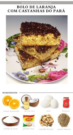Ingredientes:  - 1 laranja sem casca - 4 colheres de sopa de óleo de coco - 3 ovos (dê preferência aos orgânicos) - 4 colheres de sopa de farinha de arroz - 1 colher de sopa de polvilho doce (pode usar também amido de milho) - 4 colheres de sopa de castanha do Pará - 4 colheres de sopa de açúcar de coco (ou mascavo ou o adoçante culinário de sua preferência) - 1 colher de sobremesa de fermento em pó