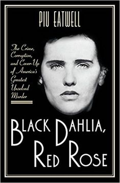 Amazon.com: Black Dahlia, Red Rose: The Crime, Corruption, and Cover-Up of America's Greatest Unsolved Murder eBook: Piu Eatwell: Kindle Store