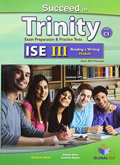 Succeed in Trinity : exam preparation & practice tests. ISE III CEFR C1, Reading & Writing Module, Student's book / Andrew Betsis, Lawrence Mamas. Global ELT, 2015