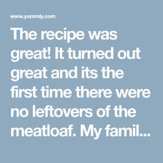 The recipe was great! It turned out great and its the first time there were no leftovers of the meatloaf. My family loved it! Cracker Barrel Meatloaf, Meat Loaf Recipe Easy, Ritz Crackers, Pork Tenderloin Recipes, Food Facts, Meatloaf Recipes, Family Love, Dinner Tonight, First Time