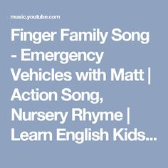 Finger Family Song - Emergency Vehicles with Matt | Action Song, Nursery Rhyme | Learn English Kids - YouTube Music