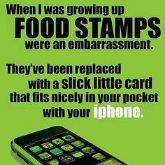 Obama changed that ! He is our cool president, now it's cool and accepted to be on food stamps and gives away phones too and all kinds of free stuff .more free stuff from the worst president EVER Truth Hurts, It Hurts, Raised Right, Thing 1, Food Stamps, Conservative Politics, Conservative Quotes, Political Views, Humor