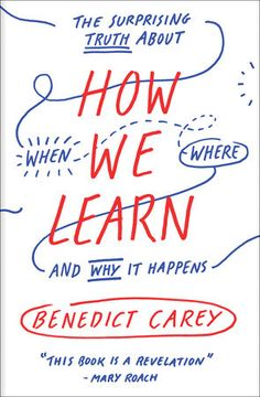 How we Learn - and why it happens - Book by Benedict Carey --- Learn how to learn. This great self help book is not only for students but for anyone with a desire to improve their process of learning and memory retention.