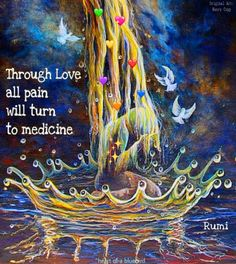 Through love all pain will turn to medicine. - Rumi power of love . Rumi Love Quotes, Yoga Quotes, Wise Quotes, Inspirational Quotes, Motivational Posts, Rumi Poem, Enjoy The Ride, Spiritual Quotes, Spiritual Power