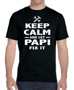 Keep Calm And Let Papi Fix It - Unisex T-Shirt - Papi Shirt - Papi Gift by WildWindApparel on Etsy