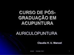 CURSO DE PÓS-GRADUAÇÃO   EM   ACUPUNTURA   AURICULOPUNTURA   Claudia H. U. Manoel   auriculo introdução chum 1
