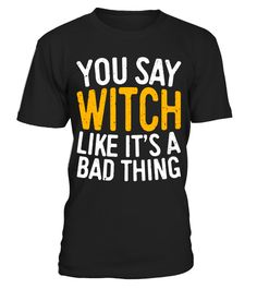 "# You Say Witch Like It's A Bad Thing T-Shirt Halloween Gift .  Special Offer, not available in shops      Comes in a variety of styles and colours      Buy yours now before it is too late!      Secured payment via Visa / Mastercard / Amex / PayPal      How to place an order            Choose the model from the drop-down menu      Click on ""Buy it now""      Choose the size and the quantity      Add your delivery address and bank details      And that's it!      Tags: Perfect Gift Idea for…"