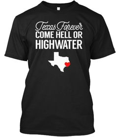 Texas Forever Come Hell T  Shirt Black T-Shirt Front