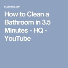 How to Clean a Bathroom in 3.5 Minutes - HQ - YouTube