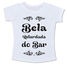 bela retardada do bar camiseta frase divertida frases