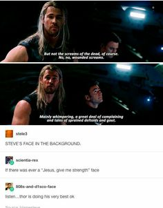 Thor is doing his very best.