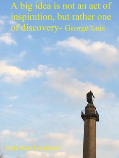 """""""A big idea is not an act of inspiration, but rather one of discovery""""-George Lois"""
