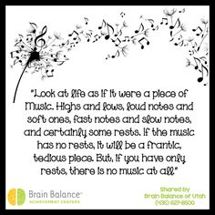 """""""Look at #life as if it were a piece of #music. Highs and lows, #loud notes and #soft ones, fast notes and slow notes, and certainly some rests. If the music has no rests, it will be a #frantic, #tedious piece. But, if you have only rests, there is no music at all."""" #wordsofwisdom #motivational #inspirational #wordstoinspire #motivate #motivationalquote #quote #quoteoftheday #Utah   #addressthecause #brainbalance"""