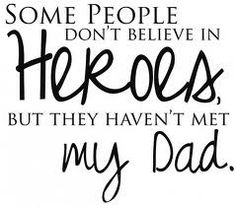 dad quotes - Google Search love you Monte Hazen! Your my hero!