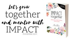 Let's grow together and mentor with impact, so that we can impact the next generation purposefully. Learn more how we can equip you to mentor biblically . . . and find a mentor, too.