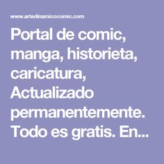 Portal de comic, manga, historieta, caricatura, Actualizado permanentemente. Todo es gratis. Encuentre: noticias, manuales paso a paso, tutoriales, galerias, ilustracion, eventos, articulos, foro, promocionamos su web, flash, photoshop...