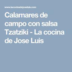 Calamares de campo con salsa Tzatziki - La cocina de Jose Luis Salsa Tzatziki, Appetizers, Cooking, Calamari, Country